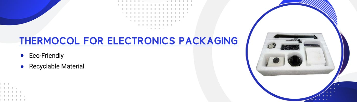 Thermocol For Electronics Packaging