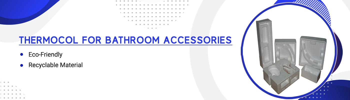 Thermocol For Bathroom Accessories